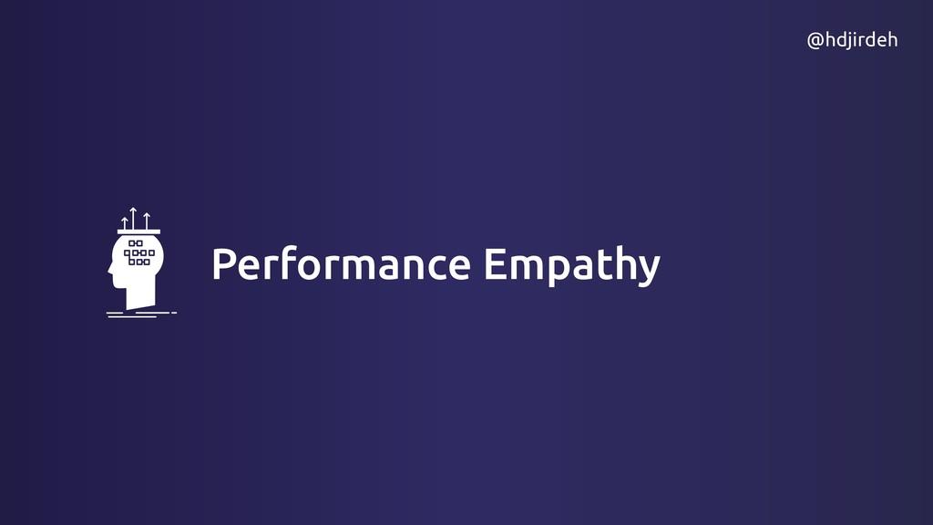 Performance Empathy @hdjirdeh
