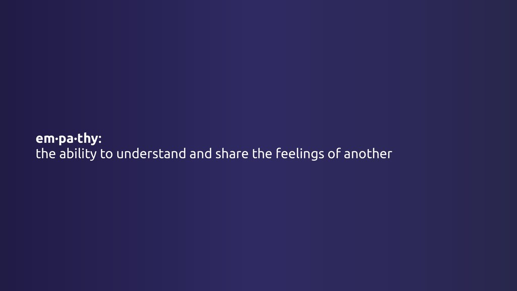 em·pa·thy: the ability to understand and share ...