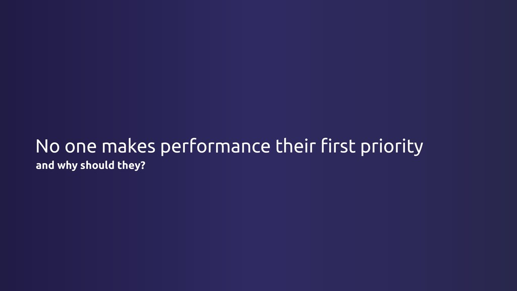 No one makes performance their first priority an...