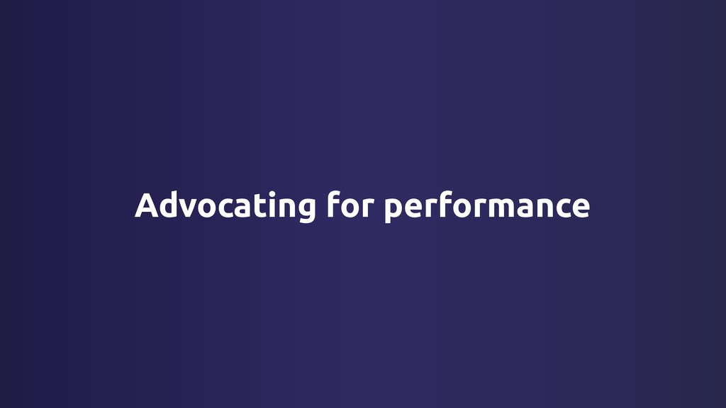 Advocating for performance
