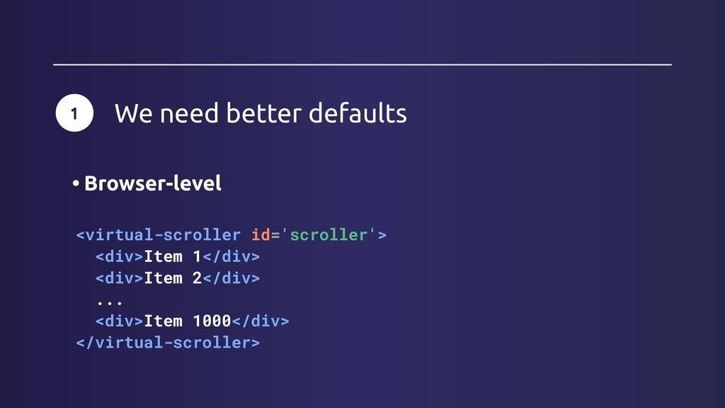 1 We need better defaults <virtual-scroller id=...