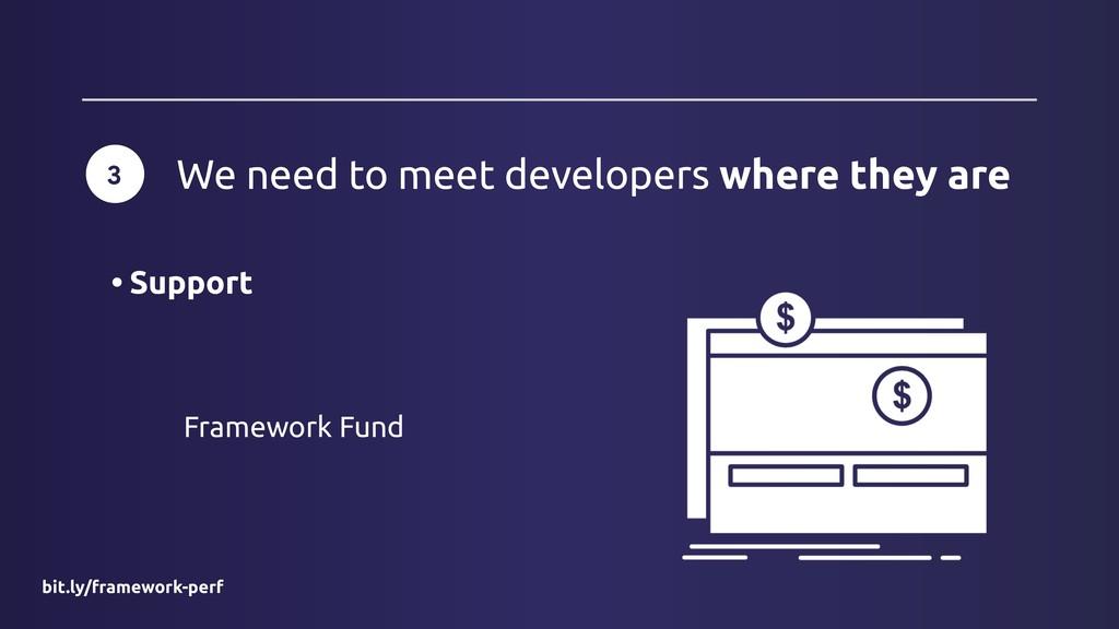 Framework Fund bit.ly/framework-perf 3 We need ...