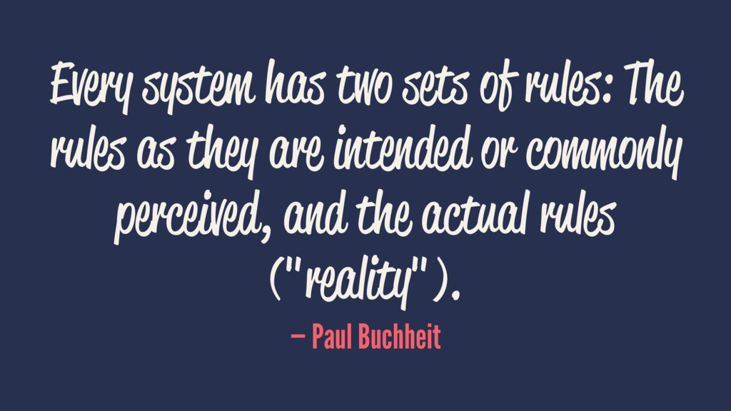 Every system has two sets of rules: The rules a...