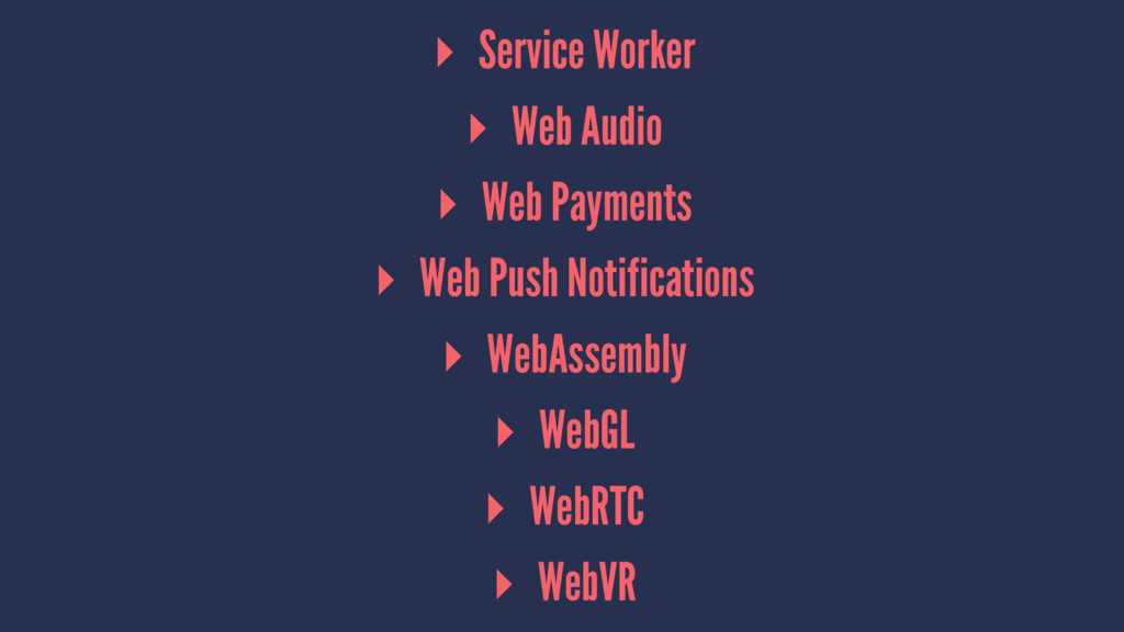▸ Service Worker ▸ Web Audio ▸ Web Payments ▸ W...