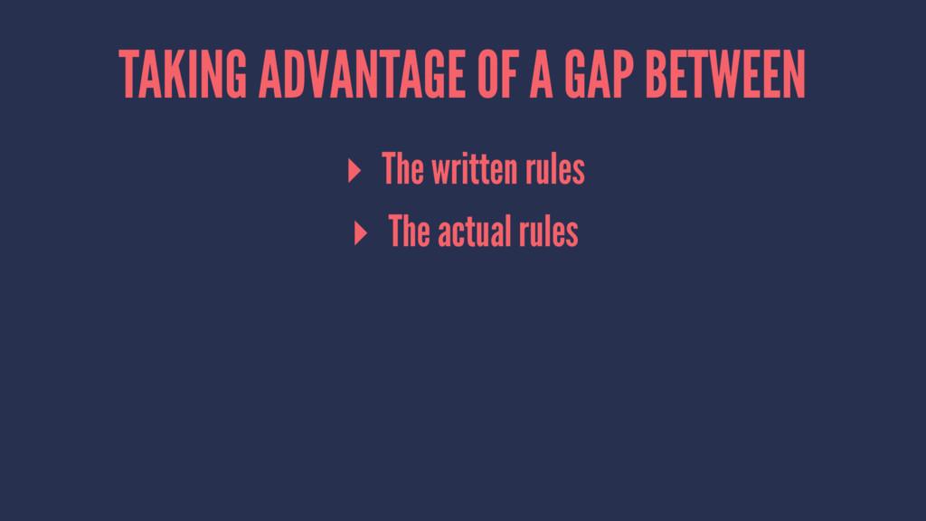 TAKING ADVANTAGE OF A GAP BETWEEN ▸ The written...