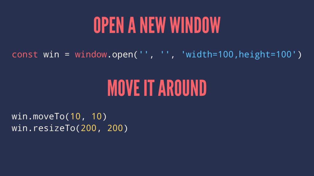 OPEN A NEW WINDOW const win = window.open('', '...