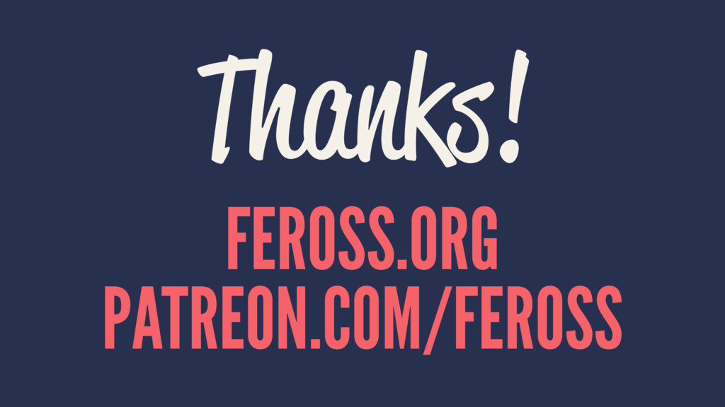 Thanks! FEROSS.ORG PATREON.COM/FEROSS