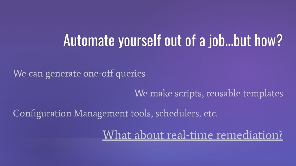 Automate yourself out of a job...but how? We ca...