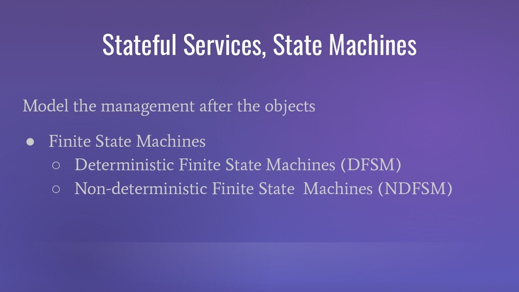 Stateful Services, State Machines Model the man...