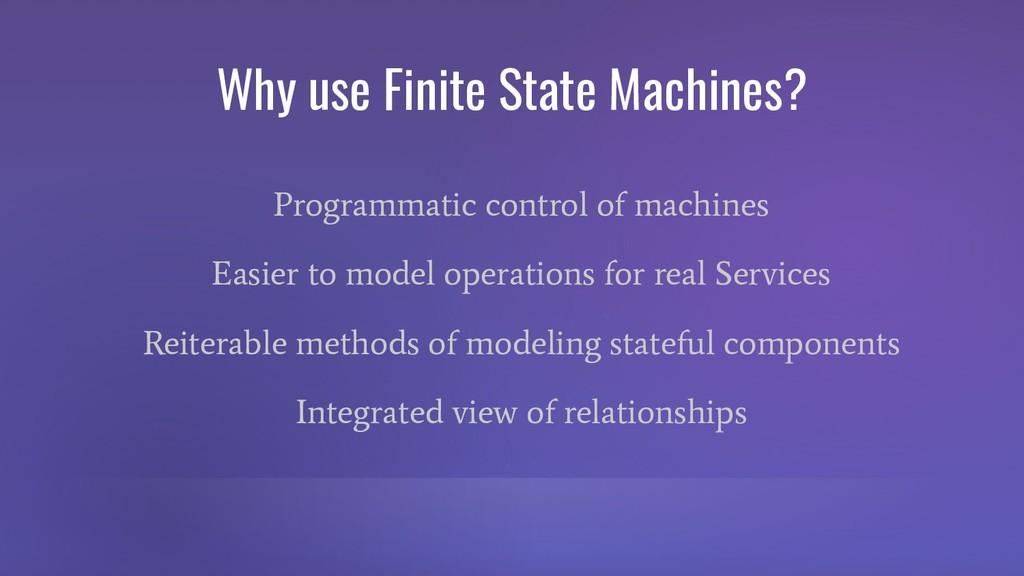 Why use Finite State Machines? Programmatic con...