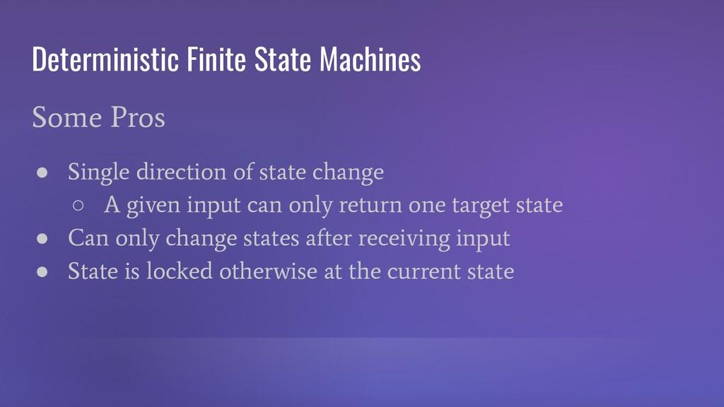 Deterministic Finite State Machines Some Pros ●...