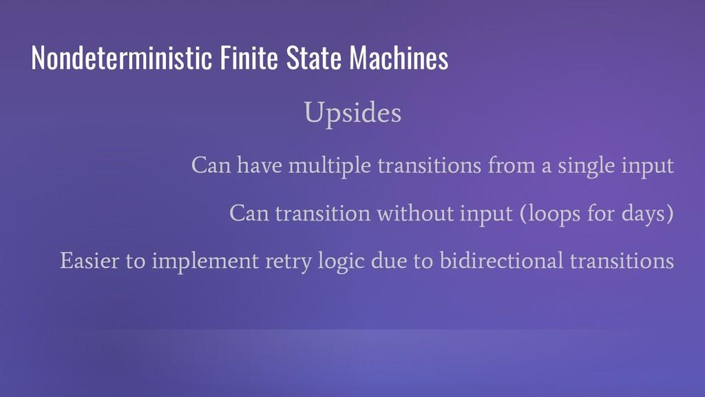 Nondeterministic Finite State Machines Upsides ...