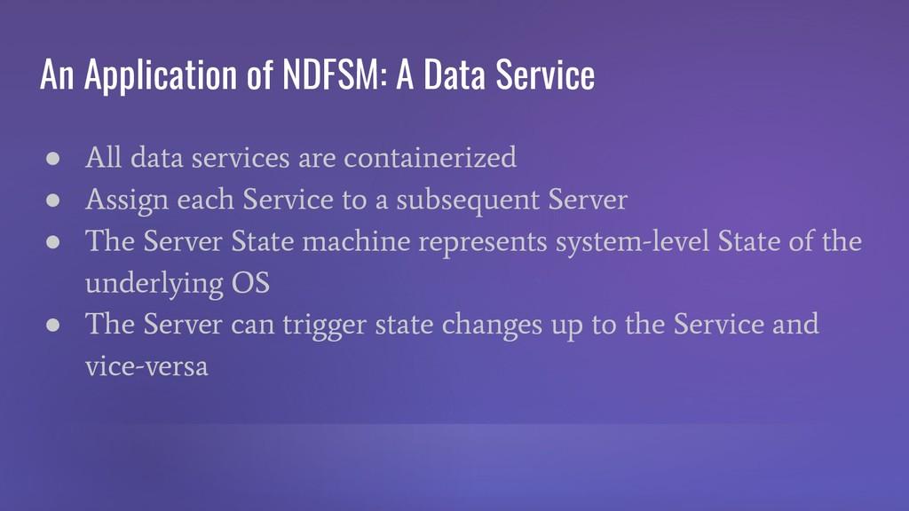 An Application of NDFSM: A Data Service ● All d...