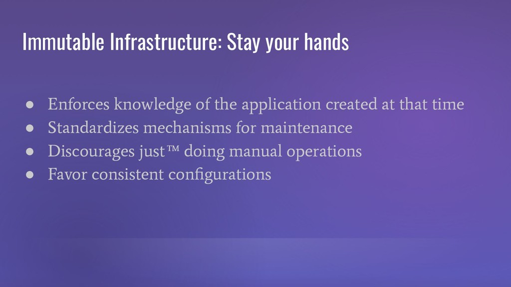 Immutable Infrastructure: Stay your hands ● Enf...
