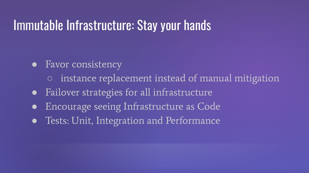 Immutable Infrastructure: Stay your hands ● Fav...