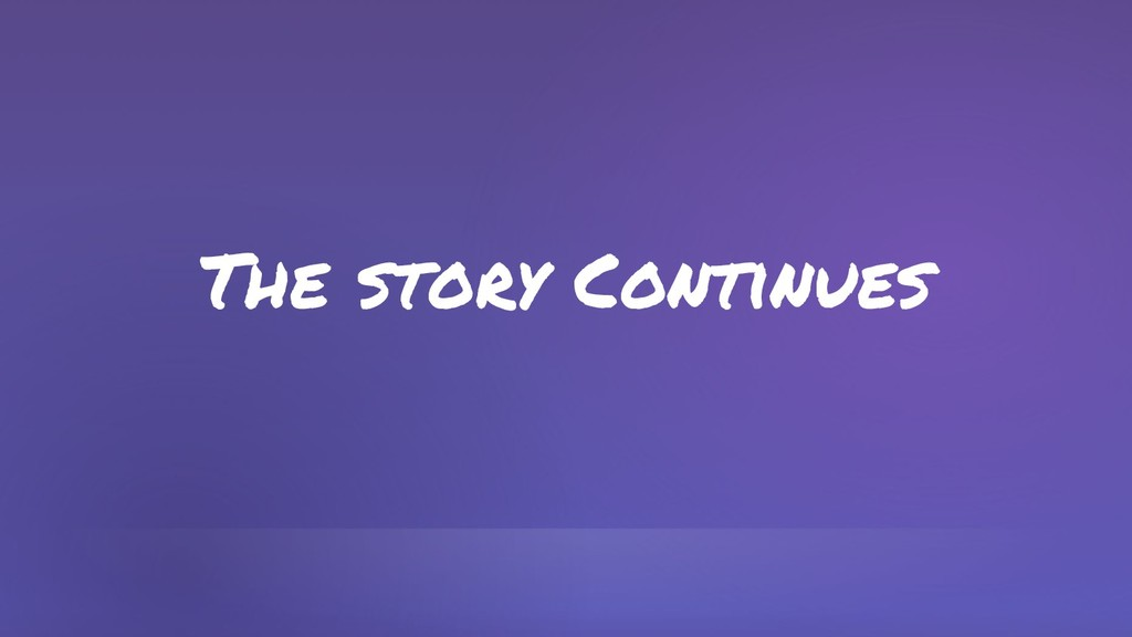 The story Continues