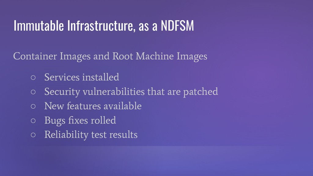 Immutable Infrastructure, as a NDFSM Container ...