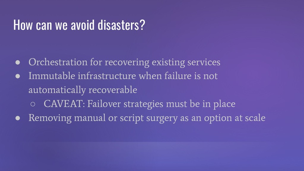 How can we avoid disasters? ● Orchestration for...