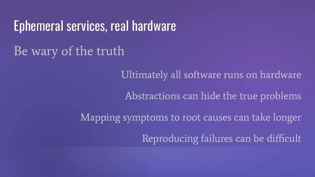 Ephemeral services, real hardware Be wary of th...