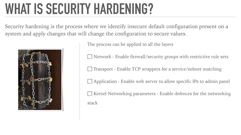 WHAT IS SECURITY HARDENING? Security hardening ...