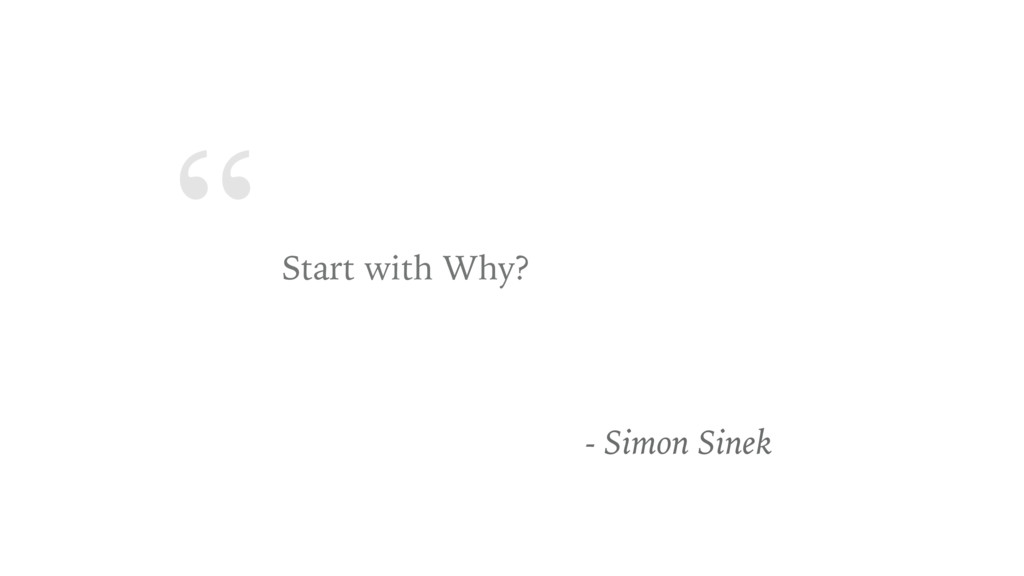 """ Start with Why? - Simon Sinek"