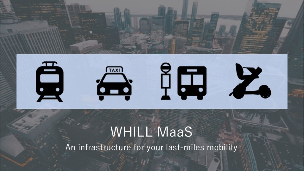 WHILL MaaS An infrastructure for your last-mile...