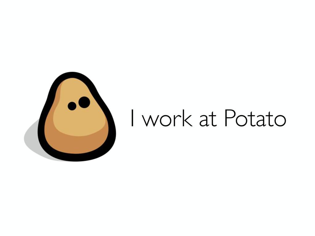 I work at Potato
