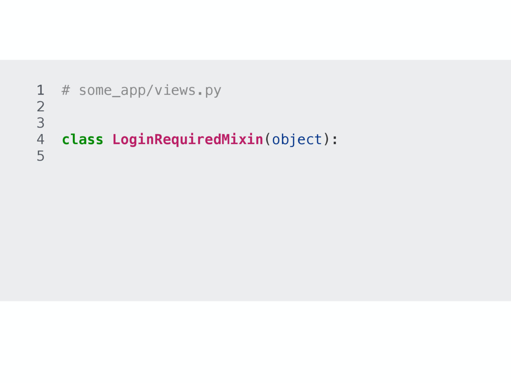 1 # some_app/views.py 2 3 4 class LoginRequired...