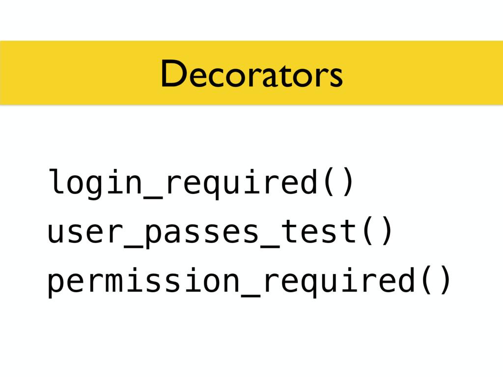 Decorators login_required() user_passes_test() ...