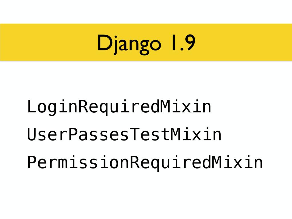 Django 1.9 LoginRequiredMixin UserPassesTestMix...