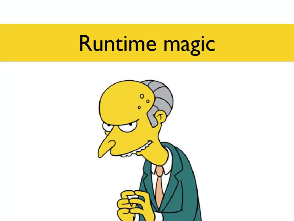 Runtime magic