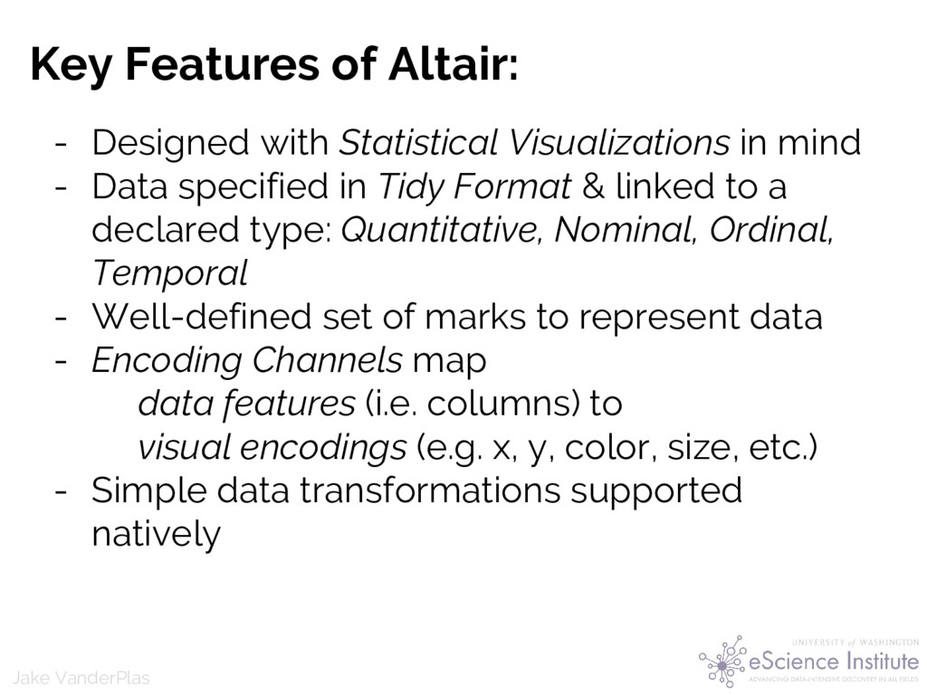 Jake VanderPlas Key Features of Altair: - Desig...