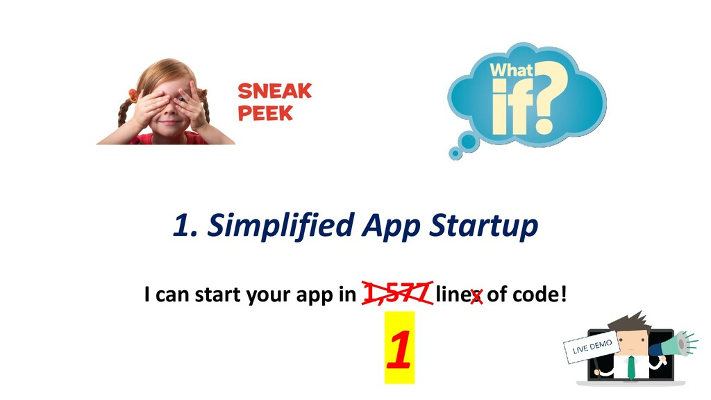 1. Simplified App Startup I can start your app ...