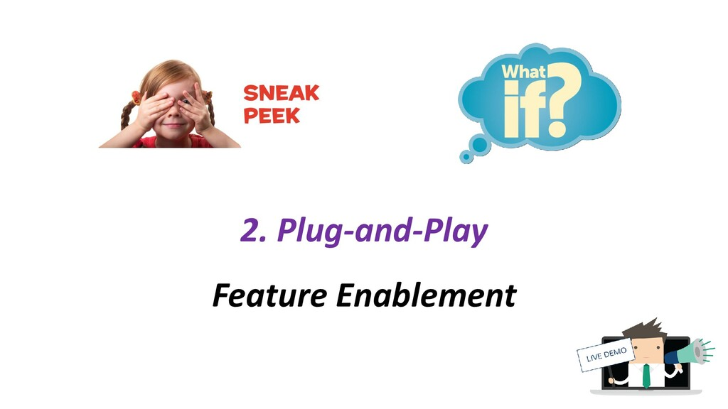 2. Plug-and-Play Feature Enablement