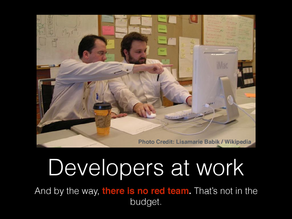 Developers at work And by the way, there is no ...