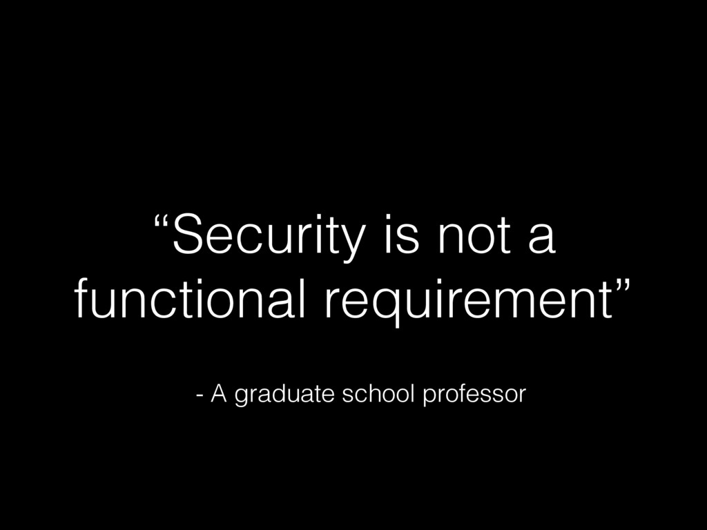 """""""Security is not a functional requirement"""" - A ..."""