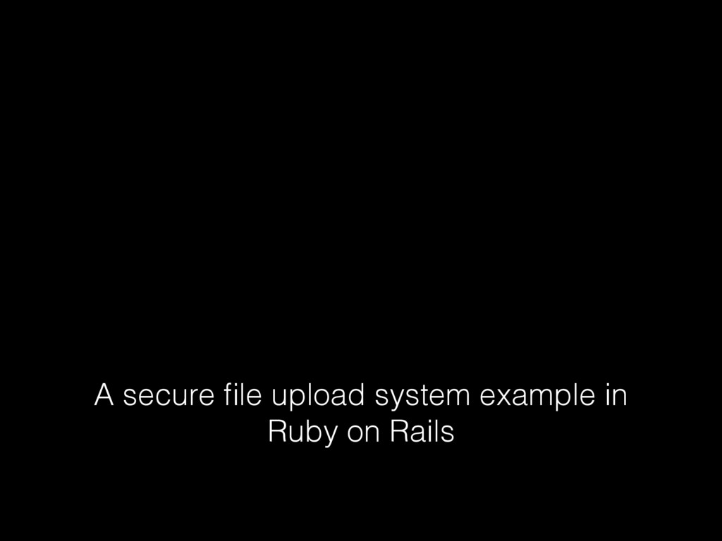 A secure file upload system example in Ruby on R...