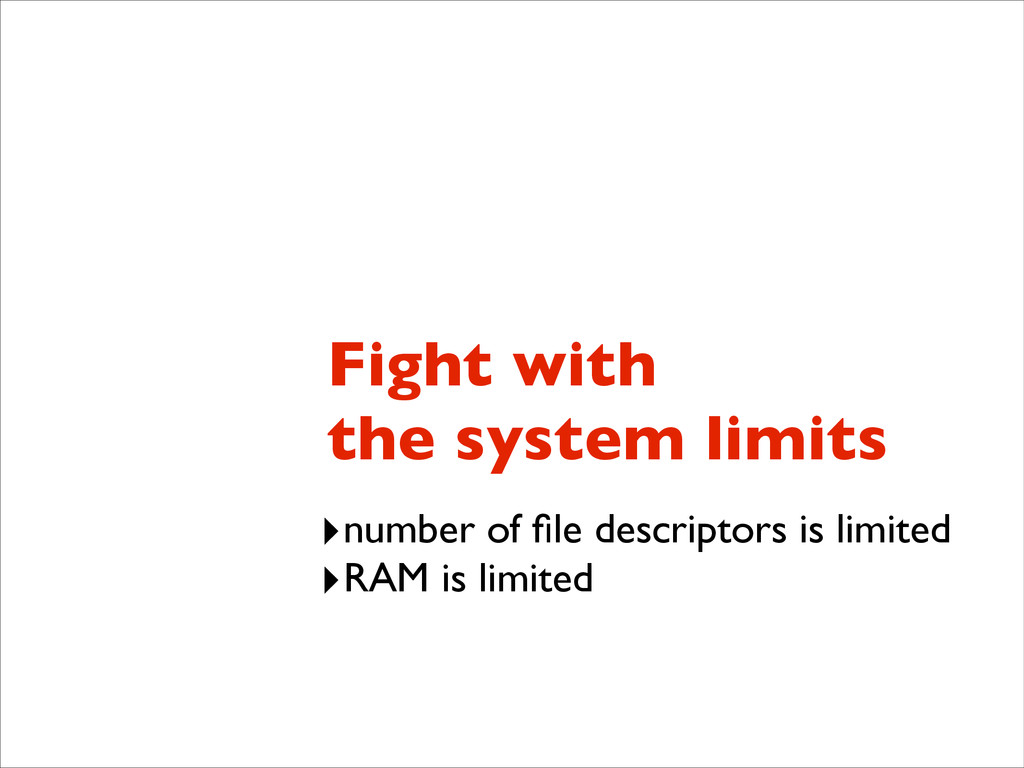 Fight with  the system limits ‣number of file d...