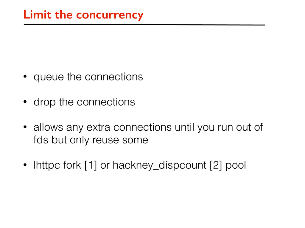 Limit the concurrency • queue the connections •...