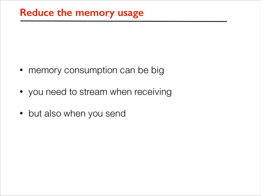 • memory consumption can be big • you need to s...
