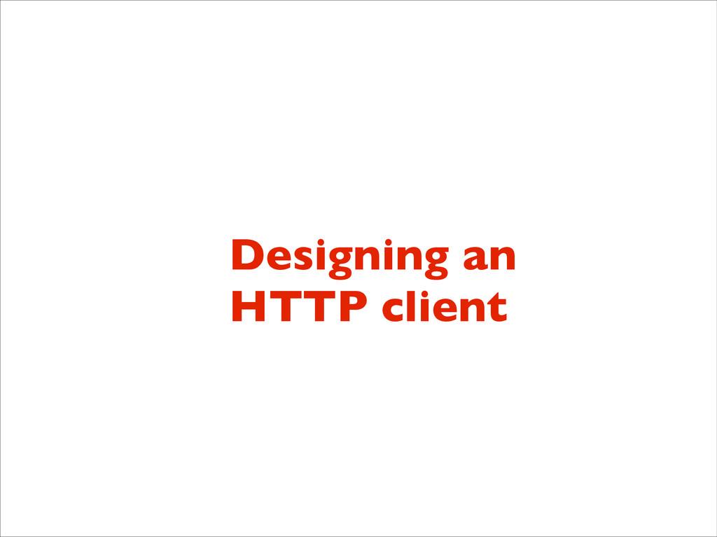 Designing an HTTP client