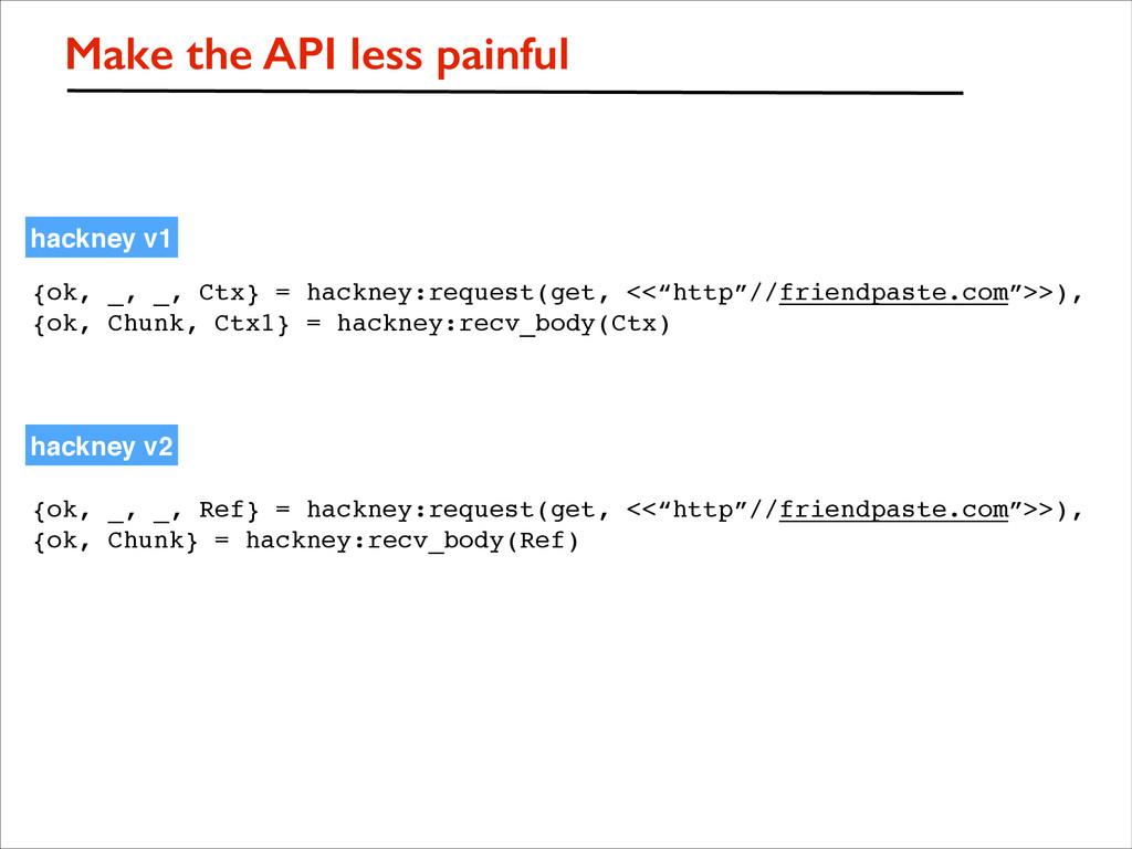 Make the API less painful {ok, _, _, Ctx} = hac...