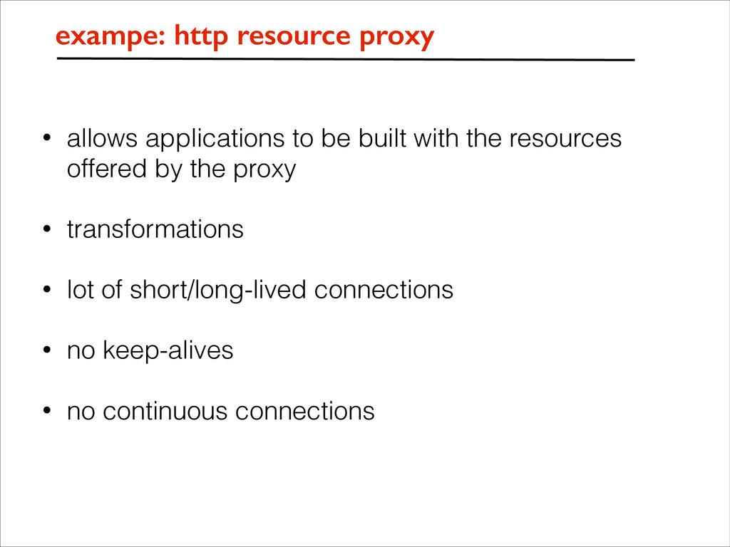 exampe: http resource proxy • allows applicatio...