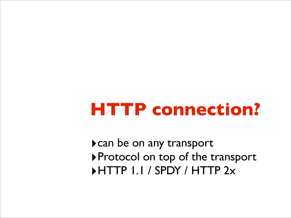HTTP connection? ‣can be on any transport  ‣P...