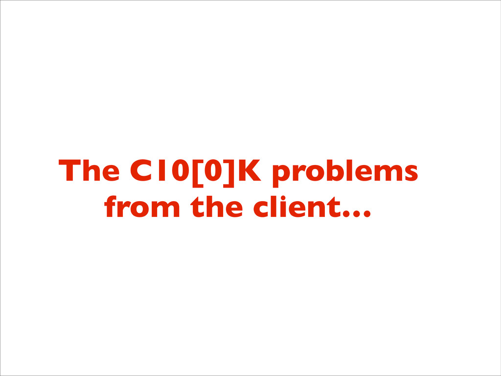 The C10[0]K problems  from the client…