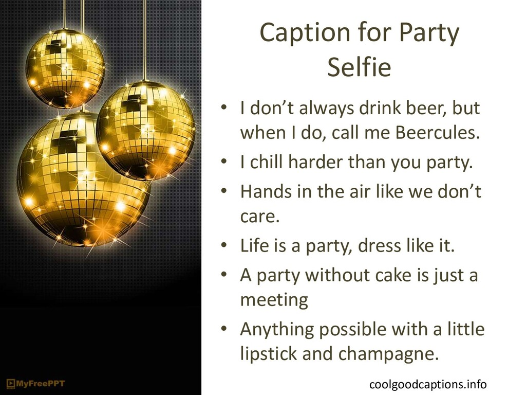 Caption for Party Selfie • I don't always drink...