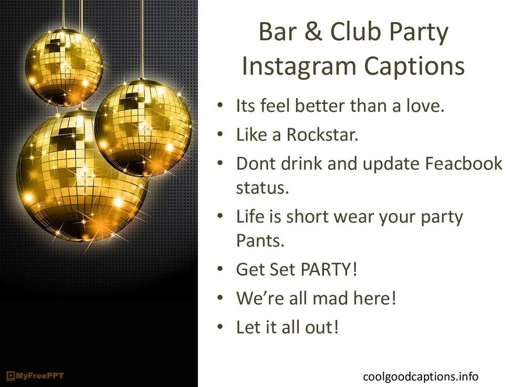 Bar & Club Party Instagram Captions • Its feel ...