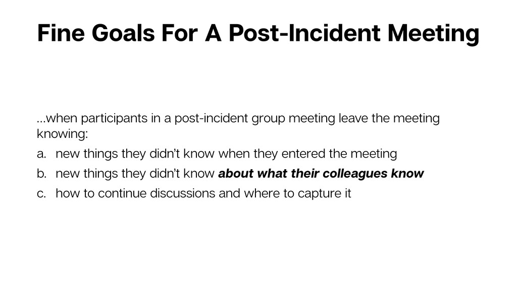 Fine Goals For A Post-Incident Meeting …when pa...