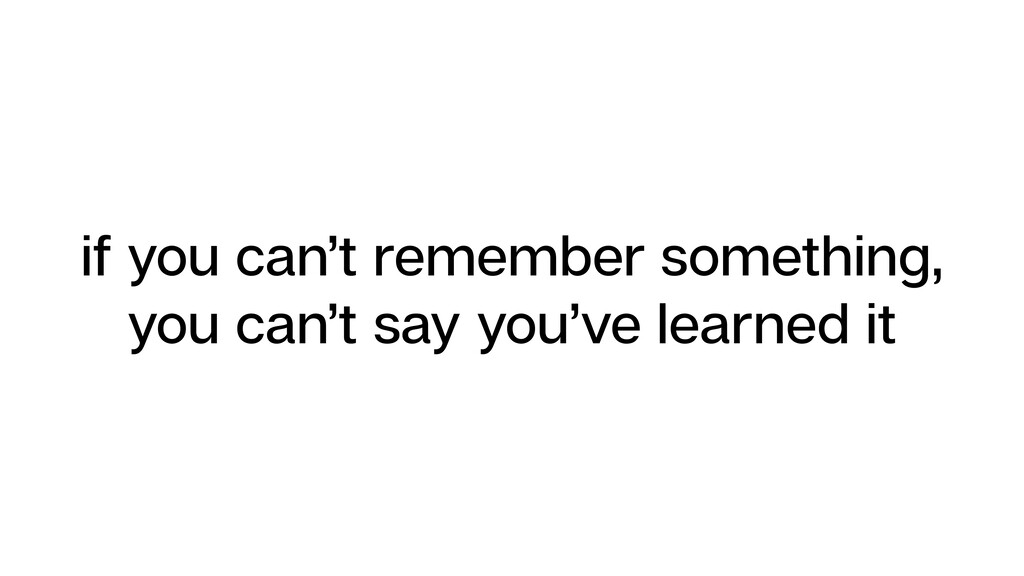 if you can't remember something, you can't say ...
