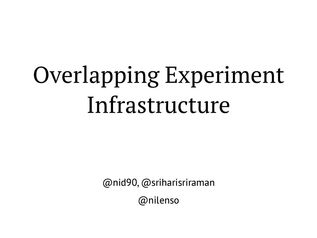 Overlapping Experiment Infrastructure @nid90, @...